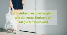 """Wie kannst du beim ersten Eindruck glänzen – im Magic Moment sprichwörtlich """"gut dastehen""""? Was öffnet dir Türen und Herzen? Ich habe für dich mal genauer hingeschaut und gebe dir Tipps, damit du wahre Magic Moments erlebst."""