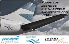 Aprovecha esta promo que tenemos con Aerolineas Argentinas,  Todos los destinos que quieras con 6 y 12 cuotas sin interés con tarjeta VISA*  *Consultar bases y condiciones en: m: viajes@lozadaviajes.com f: lozada loves you tw: lozada loves you t: 0351 4230903