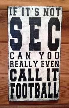 This little sign reflects a common SEC fan sentiment. Image credit: Pinterest