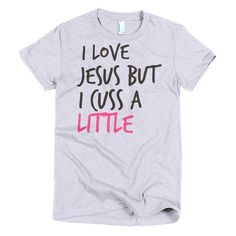 I Love Jesus But I Cuss Alittle Short Sleeve Women's T-shirt Summer Tshirts, Cute Tshirts, Cool T Shirts, Wet T Shirt, Sweater Shirt, Trust Issues Quotes, Giving Up On Love, Sweaters For Women, T Shirts For Women