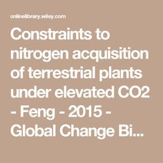 Constraints to nitrogen acquisition of terrestrial plants under elevated CO2 - Feng - 2015 - Global Change Biology - Wiley Online Library