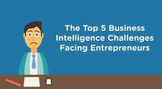 5 Business Intelligence Challenges Facing Entrepreneurs #Business