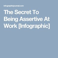 The Secret To Being Assertive At Work [Infographic]
