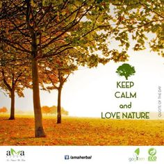 Keep calm and love #nature! Stay with us and protect #environment. https://www.facebook.com/amaherbal/photos/a.283777945111081.1073741829.274434279378781/488727714616102/?type=1&theater…