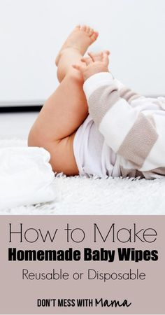How to Make Homemade Baby Wipes (Reusable or Disposable) - DontMesswithMama.com