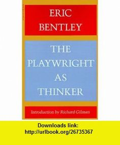 The Playwright as Thinker A Study of Drama in Modern Times (9780156720410) Eric Bentley , ISBN-10: 0156720418  , ISBN-13: 978-0156720410 ,  , tutorials , pdf , ebook , torrent , downloads , rapidshare , filesonic , hotfile , megaupload , fileserve