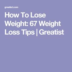 How To Lose Weight: 67 Weight Loss Tips | Greatist