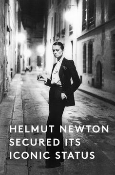 """""""Yet, for all the celebrity acclaim, it was undoubtedly photographer Helmut Newtonwho made Le Smoking iconic; his extraordinary capacity to imbue his subjects with a potent sexuality..."""