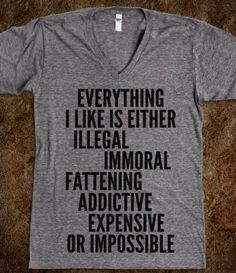 EVERYTHING I LIKE IS EITHER, ILLEGAL, IMMORAL, FATTENING, ADDICTIVE, EXPENSIVE OR IMPOSSIBLE V-NECK