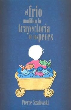 FRIO,EL MODIFICA LA TRAYECTORIA DE LOS PECES   PIERRE SZLOWSKI  SIGMARLIBROS