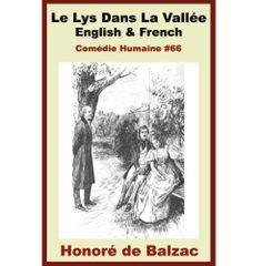 Balzac - Le Lys Dans La Vallée - French & English Editions - French Vocabulary & French Grammar thru Paragraph-by-Paragraph Translation (Comédie Humaine) (French Edition) by Honoré de Balzac. $5.91. 503 pages. Publisher: Wolf Pup Books (May 9, 2011)