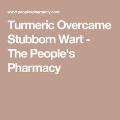 Turmeric Overcame Stubborn Wart - The People's Pharmacy