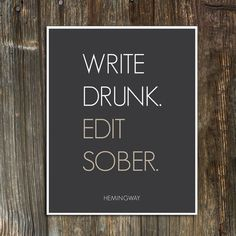 awesomel Write Drunk Edit Sober Ernest Hemingway Quote
