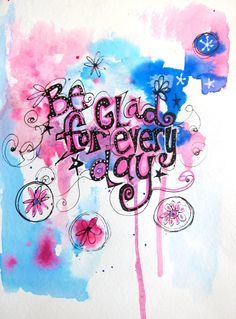 """Be Glad For Every Day"""" Watercolor Lettering- 9x12""""  Original. $25.00, via Etsy."""
