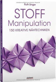 Stoff-Manipulation - 150 kreative Nähtechniken von Ruth Singer http://www.amazon.de/dp/3830709110/ref=cm_sw_r_pi_dp_xX15tb0R3TFBS