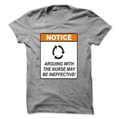 Arguing with the Nurse may be ineffective! T Shirt, Hoodie, Sweatshirt
