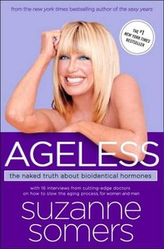 Ageless: The Naked Truth About Bioidentical Hormones by Suzanne Somers.Age is a Aging is a process of getting better.getting old is a life style. This book is filled with Hope! Suzanne Somers Books, Bioidentical Hormones, Hormone Replacement Therapy, Aging Process, Menopause, Bestselling Author, Feel Better, Anti Aging, The Best