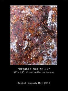 """""""Organic Mix"""" 32""""x 24"""" Mixed media on canvas. 2012"""
