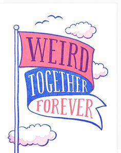 Weird, Together, Forever - Greeting Card