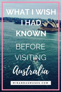 I compiled a list of things I would've found helpful to know about before coming to Australia to the first time!