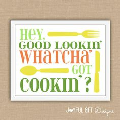 Hey Good Lookin' Whatcha Got Cookin'  PRINTABLE.  Different colors.   Kitchen or Dining Room Decor. $8.00