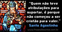 """""""Quem não teve atribulações para suportar, é porque não começou a ser cristão para valer."""" Santo Agostinho #santoagostinho #cristão"""