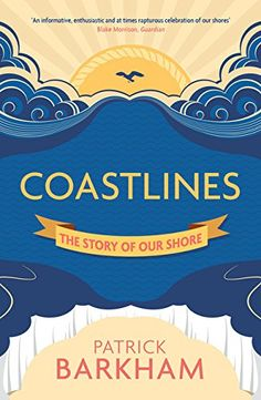 Coastlines: The Story of Our Shore: Patrick Barkham: 9781847088994: Amazon.com: Books