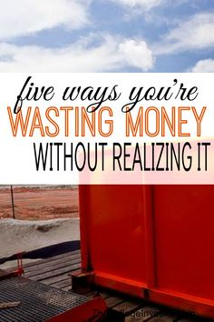 Are you wasting money without realizing it? If you do one of these five things then you definitely could be!