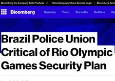 Brazil Police Union Critical of Rio Olympic Games Security Plan Brazil's federal police union on Wednesday criticized the security plan for next month's Olympic Games to be held in Rio de Janeiro, c ...
