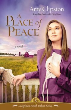 A Place of Peace - Amy Clipston (Kauffman Amish Bakery Series #3)