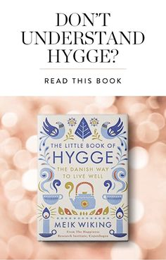 Hygge doesn't have a direct English translation, but this book will help you understand why you need to get into some comfy socks and snuggle up by the fire ASAP.