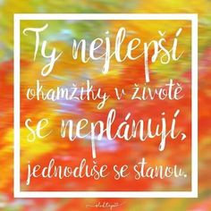 Tie najlepšie okamihy v živote sa neplánujú, jednoducho sa stanú.ツ Words Can Hurt, Motivational Quotes, Inspirational Quotes, English Quotes, Holidays And Events, Monday Motivation, Wallpaper Quotes, Kids And Parenting, Slogan