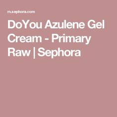 DoYou Azulene Gel Cream - Primary Raw | Sephora