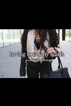 Just Girly Things having to many scarfs