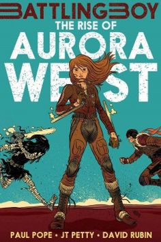 The rise of Aurora West / written by JT Petty and Paul Pope ; art by David Rubin.