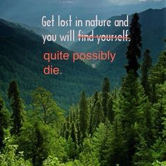 get lost in nature and you will quite possibly die - Sep 18 2014 01:07 PM
