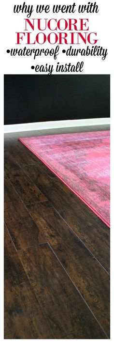 Why We Opted for NuCore Flooring: a luxury vinyl flooring that is waterproof and can be installed over many existing floors. It's also a flooring that is easily installed.