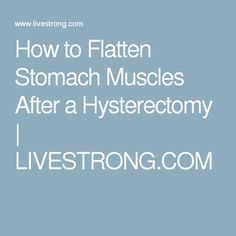 How to Flatten Stomach Muscles After a Hysterectomy | LIVESTRONG.COM