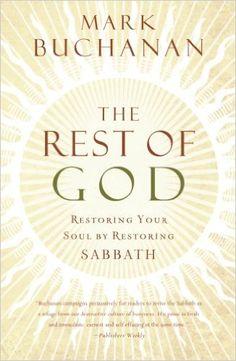 The Rest of God: Restoring Your Soul by Restoring Sabbath: Mark Buchanan: 9780849918704: Amazon.com: Books