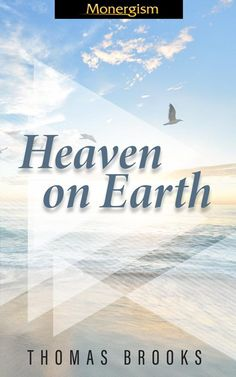 Heaven on Earth: A Serious Discourse Concerning a Well-Grounded Assurance (eBook) | Monergism Eph 1, State Of Grace, John 5, Reformed Theology, Here On Earth, Make A Man, What Is Love, Things To Know, Psalms