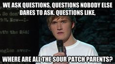 Bo Burnham philosophy.... yeah, where are they....so i can eat them too!
