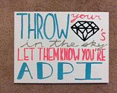 Throw your diamonds in the sky, let them know you're ADPi