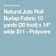 "Natural Jute Roll Burlap Fabric 10 yards (30 foot) x 14"" wide $11 - Polyvore"