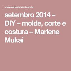 setembro 2014 – DIY – molde, corte e costura – Marlene Mukai