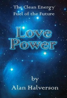 Love Power - the clean energy fuel of the future by Alan Halverson, http://www.amazon.com/dp/B002X793EC/ref=cm_sw_r_pi_dp_B8rkqb1TESEGE