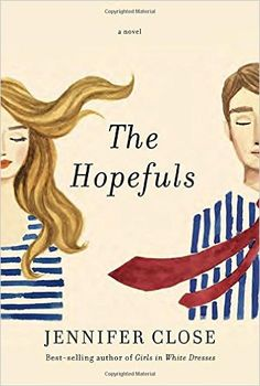 The Hopefuls: A novel: Jennifer Close: 9781101875612: Amazon.com: Books
