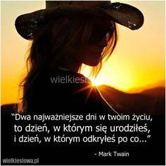 Dwa najważniejsze dni w twoim życiu... #Twain-Mark,  #Motywujące-i-inspirujące, #Życie Mark Twain, Humor, Quotes, Woman, Tips, Quotations, Humour, Funny Photos, Women