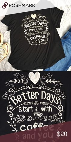 Better Days Start with Coffee and You Tee Better Days Start with Coffee and You slouchy/relaxed rayon tee shirt, slight high low hem. Love the loose feel of this soft rayon knit material.  Tag was removed but I'm a medium and it's super slouchy and I think it fits like a Large just take a look at the measurements for the perfect fit 😊 Graphic tee 95% rayon  5% spandex  24 inches long front 26 inches long back 16 inches across shoulders 20 inches across bust Tops Tees - Short Sleeve