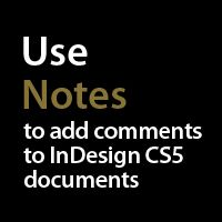 Quick Tip: How to Use Notes and add Comments to InDesign CS5 Documents