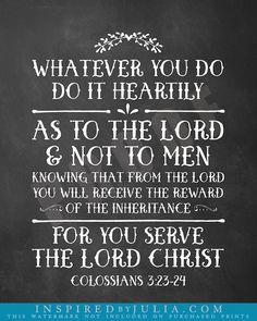 Colossians 3:23-24 Whatever you do, do it heartily